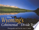 Along Wyoming's Continental Divide Trail The State Of Wyoming Scott Smith Backpacked
