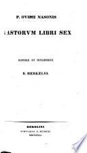 P  Ovidii Nasonis Fastorum libri sex  Editore et interprete R  Merkelio