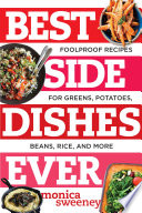 Best Side Dishes Ever  Foolproof Recipes for Greens  Potatoes  Beans  Rice  and More