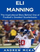 Eli Manning: The Inspirational Story Behind One of Football's Greatest Quarterbacks
