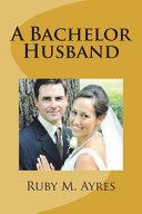 A Bachelor Husband A High Quality Book Of