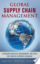 Global Supply Chain Management  Leveraging Processes  Measurements  and Tools for Strategic Corporate Advantage