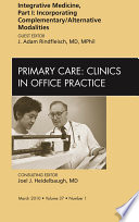 Integrative Medicine  Part I  Incorporating Complementary Alternative Modalities  An Issue of Primary Care Clinics in Office Practice