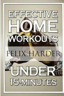 Home Workout: 15-Minute Effective Home Workouts: To Build Lean Muscle and Lose Weight (Home Workout, Home Workout Plan, Home Workout for Beginners)