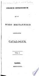 Librorum impressorum qui in Museo britannico adservantur catalogus