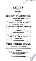 Reply to the Letter of the Revd William Coxe ... on the subject of commutation of tithes; in which will be found, an enquiry into the origin and nature of tithes ... Also the prize essay, which gave rise to this correspondence
