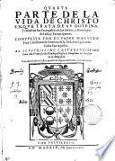 QVARTA PARTE DE LA VIDA DE CHRISTO S.N. QVE TRATA DE SV DOTRINA. Y contiene los Euangelios de los santos, y Domingos del año, y Extrauagantes