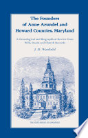 The Founders of Anne Arundel and Howard Counties  Maryland