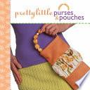 Pretty Little Purses Pouches