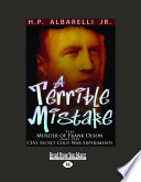A Terrible Mistake  The Murder of Frank Olson and the Cias Secret Cold War Experiments  Large Print 16pt
