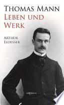 Thomas Mann - Leben und Werk. Biographie