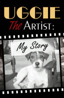 Uggie  the Artist  My Story