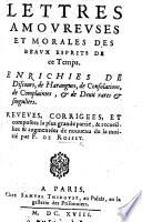 Lettres amoureuses et morales des beaux esprits de ce temps ... augmentées de nouueau de la moitié par F. de Rosset. (Quatriesme édition.).