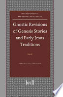 Gnostic Revisions Of Genesis Stories And Early Jesus Traditions