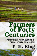 Farmers of Forty Centuries   Permanent Farming In China  Korea  and Japan