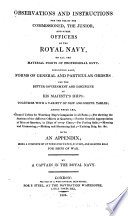 observations and instructions for the use of the commissioned the junior and other officers of the royal navy on all the material points of professional duty