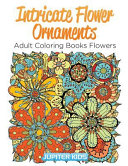Intricate Flower Ornaments: Adult Coloring Books Flowers