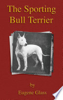 The Sporting Bull Terrier  Vintage Dog Books Breed Classic   American Pit Bull Terrier