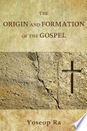 The Origin and Formation of the Gospel