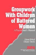 Groupwork with Children of Battered Women