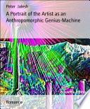 A Portrait of the Artist as an Anthropomorphic Genius Machine