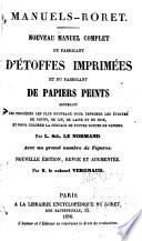 Nouveau Manuel Complet Du Fabricant D'étoffes Imprimées Et Du Fabricant de Papiers Peints