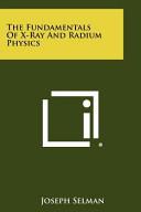 The Fundamentals of X-Ray and Radium Physics