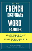 The Little French Dictionary of Word Families: Learn More Than 2500 French Words
