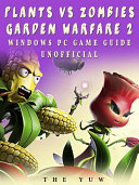 Plants Vs Zombies Garden Warfare 2 Windows PC Game Guide Unofficial