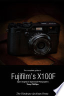 The Complete Guide to Fujifilm s X 100F  B W Edition