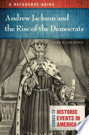 Andrew Jackson and the Rise of the Democrats  A Reference Guide
