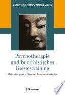 Psychotherapie und buddhistisches Geistestraining : Methoden einer achtsamen Bewusstseinskultur ; mit 6 Tabellen