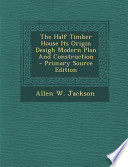 The Half Timber House Its Origin Desigh Modern Plan and Construction - Primary Source Edition