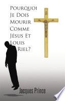 Pourquoi Je Dois Mourir Comme J sus Et Louis Riel