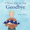 I Never Got To Say Goodbye