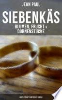 Siebenkäs - Blumen, Frucht & Dornenstücke (Gesellschaftskritischer Roman)