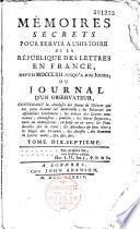 Mémoires secrets pour servir à l'histoire de la république des lettres, en France depuis... [1762] jusqu'à nos jours [1787], ou Journal d'un observateur... [par Petit de Bachaumont, puis Pidansat de Mairobert et Moufle d'Angerville]