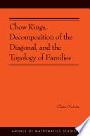 Chow Rings  Decomposition of the Diagonal  and the Topology of Families  AM 187