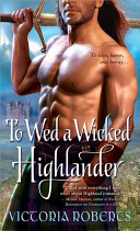 To Wed A Wicked Highlander : this highland bad boy choose? in the...