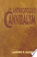 The Anthropology of Cannibalism