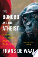 The Bonobo and the Atheist  In Search of Humanism Among the Primates