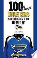 100 Things Blues Fans Should Know   Do Before They Die