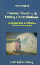 Trauma, Bonding & Family Constellations : along with the bonding theories of...