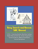 Navy Search And Rescue Sar Manual 3 50 1 Covering Aviation Maritime Surface Vessel Rescue Swimmer Inland Equipment Communications Medical Procedures Survival Equipment