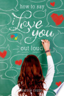How to Say I Love You Out Loud by Karole Cozzo