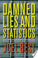 Damned lies and statistics : untangling numbers from the media, politicians, and activists