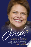 Jade Goody Fighting To The End My Autobiography 1981 2009