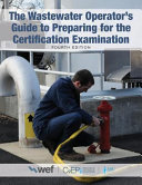 The Wastewater Operator s Guide to Preparing for the Certification Examination