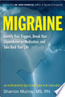Migraine Identify Your Triggers Break Your Dependence On Medication Take Back Your Life