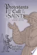 Protestants and the Cult of the Saints in German speaking Europe  1517 1531